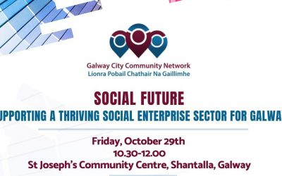 Social Future: Supporting a Thriving Social Enterprise Sector for Galway – Friday October 29th 10.30-12.00